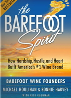 Book Cover - The Barefoot Spirit: How Hardship, Hustle, and Heart Built America's #1 Wine Brand
