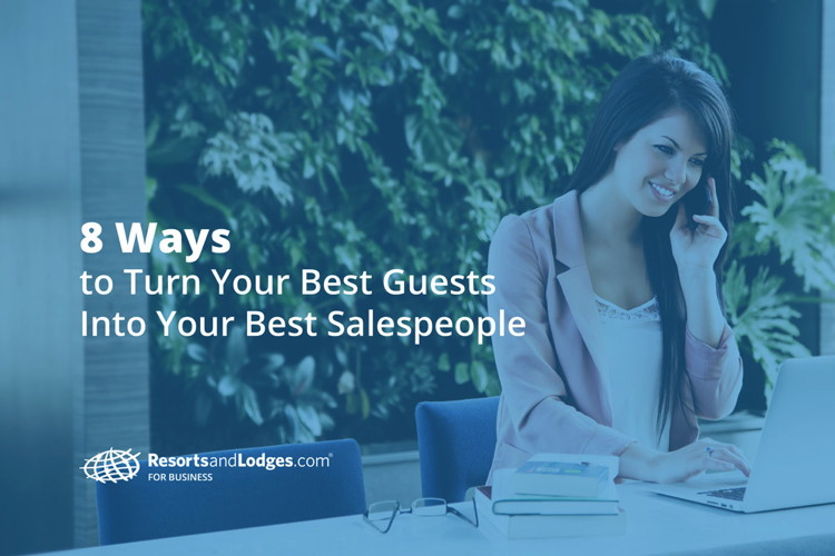 8 Ways to Turn Your Best Guests into Your Best Salespeople