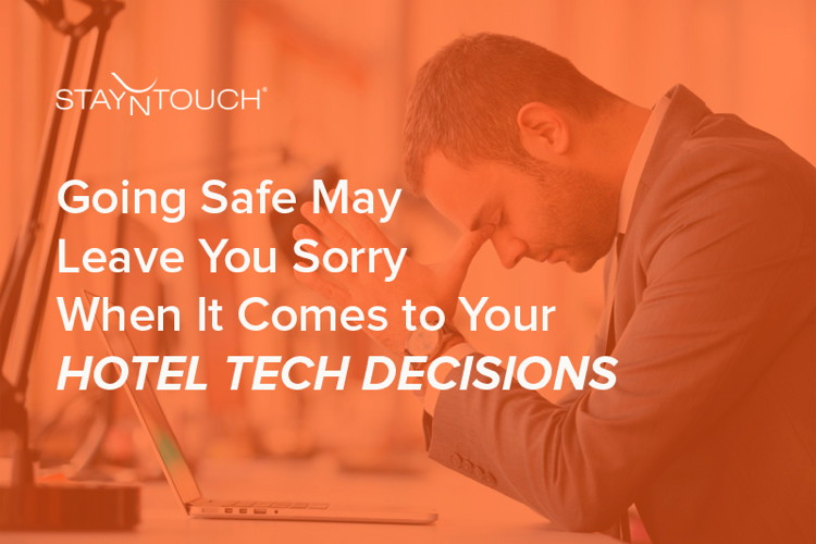 Image with the words 'Going Safe May Leave You Sorry When It Comes to Your Hotel Technology Decisions'